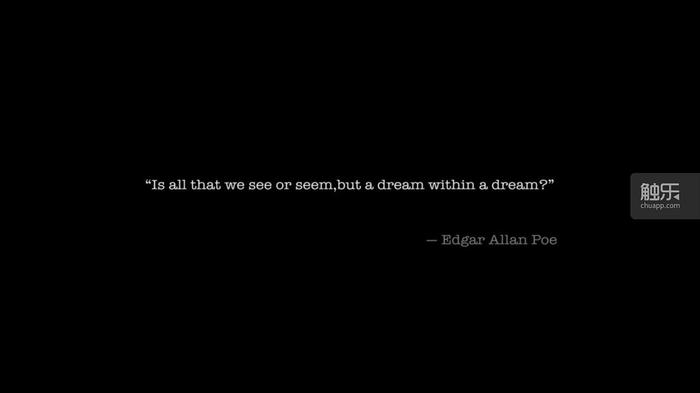 """游戏的灵感来源于19世纪美国诗人爱伦坡的一句诗——""""所见所感,皆如梦如幻如泡影。"""""""